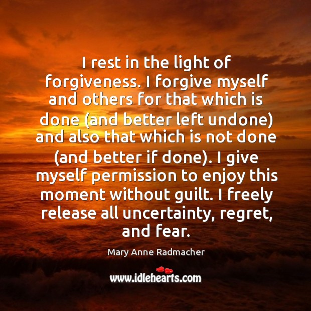 I rest in the light of forgiveness. I forgive myself and others Image