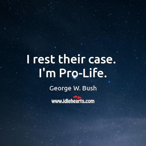 Image, I rest their case.  I'm Pro-Life.