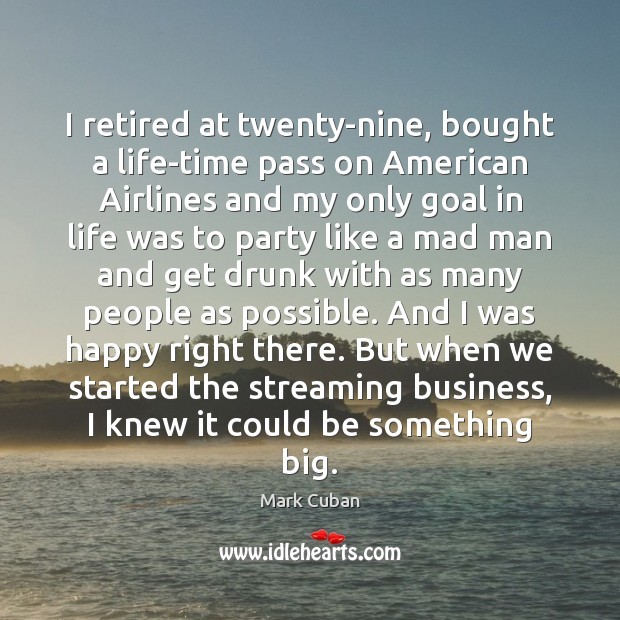 I retired at twenty-nine, bought a life-time pass on American Airlines and Image