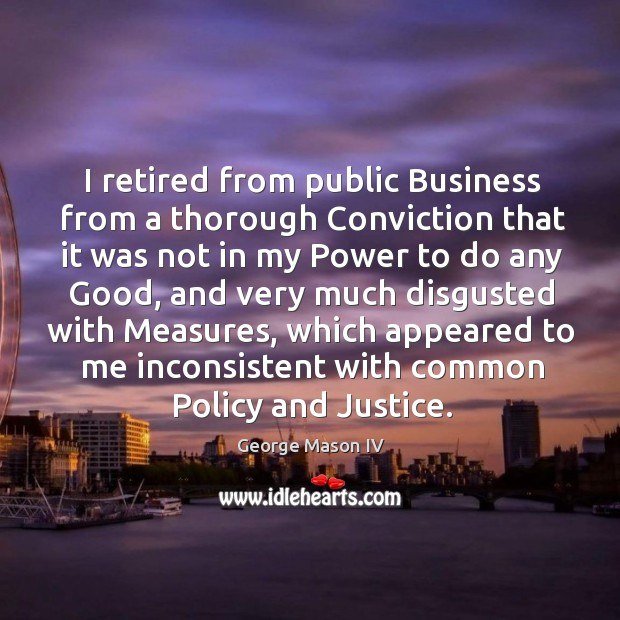 I retired from public business from a thorough conviction that it was not in my Image