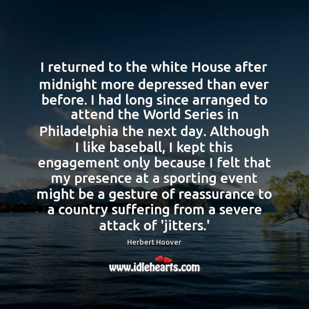 I returned to the white House after midnight more depressed than ever Herbert Hoover Picture Quote