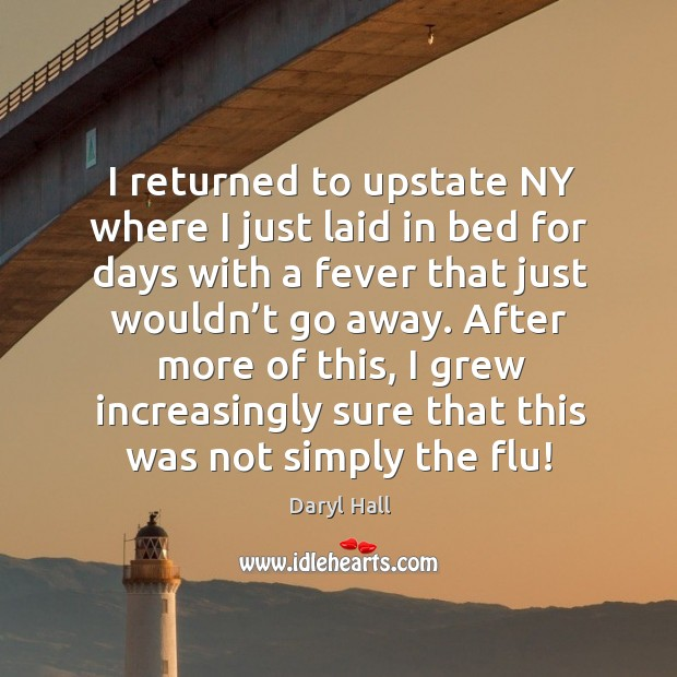 Image, I returned to upstate ny where I just laid in bed for days with a fever that