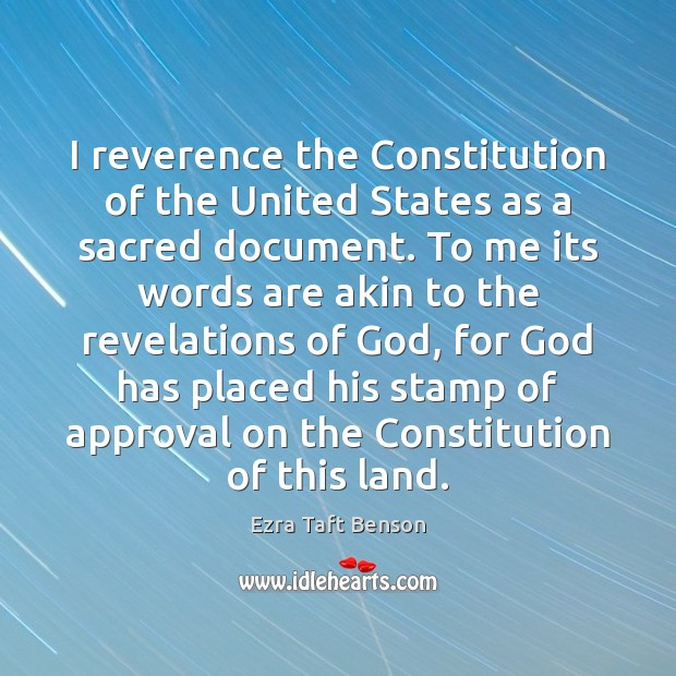 Image, I reverence the Constitution of the United States as a sacred document.