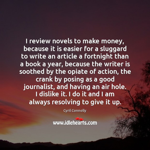 I review novels to make money, because it is easier for a Cyril Connolly Picture Quote
