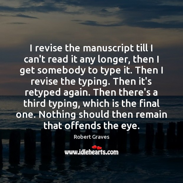 I revise the manuscript till I can't read it any longer, then Robert Graves Picture Quote