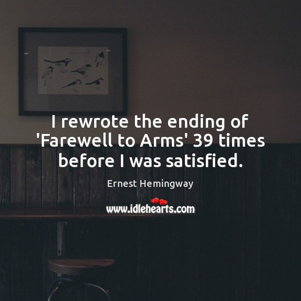Image, I rewrote the ending of 'Farewell to Arms' 39 times before I was satisfied.