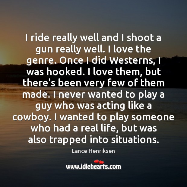 I ride really well and I shoot a gun really well. I Real Life Quotes Image