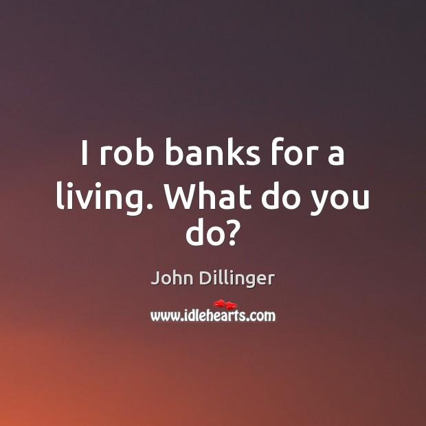 I rob banks for a living. What do you do? Image