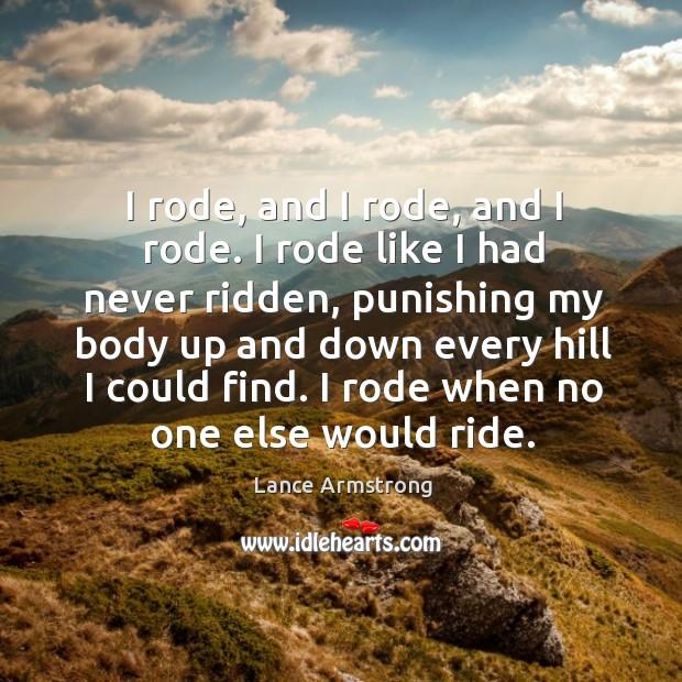 I rode, and I rode, and I rode. I rode like I Image