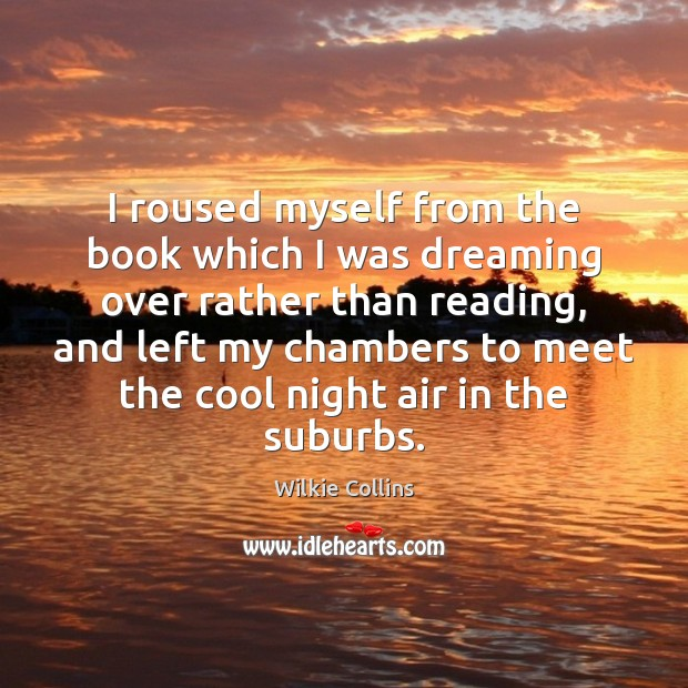 I roused myself from the book which I was dreaming over rather Wilkie Collins Picture Quote