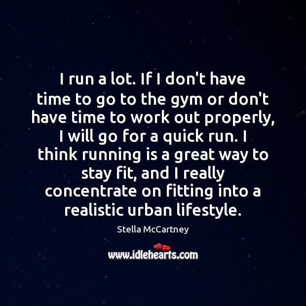I run a lot. If I don't have time to go to Stella McCartney Picture Quote