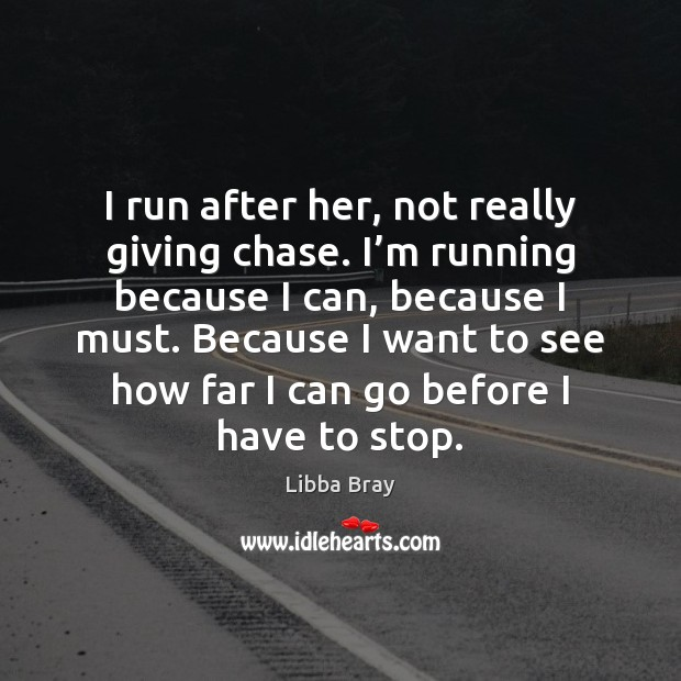 I run after her, not really giving chase. I'm running because Libba Bray Picture Quote