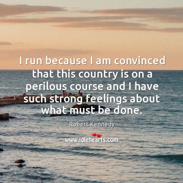 I run because I am convinced that this country is on a Image