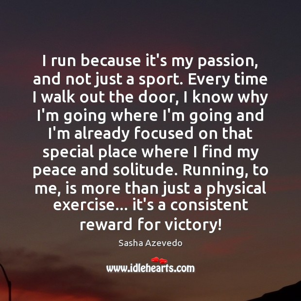 Sasha Azevedo Picture Quote image saying: I run because it's my passion, and not just a sport. Every