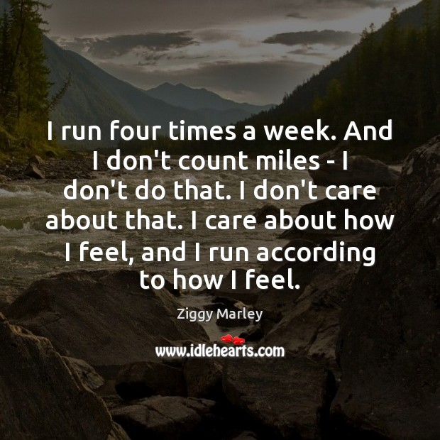 I run four times a week. And I don't count miles – Image