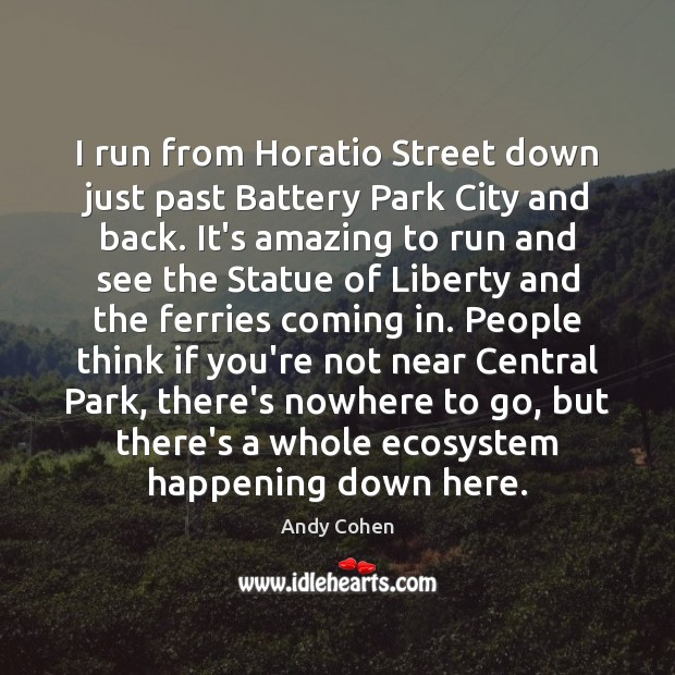 I run from Horatio Street down just past Battery Park City and Andy Cohen Picture Quote