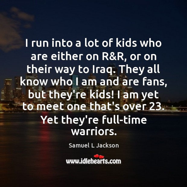 I run into a lot of kids who are either on R& Image