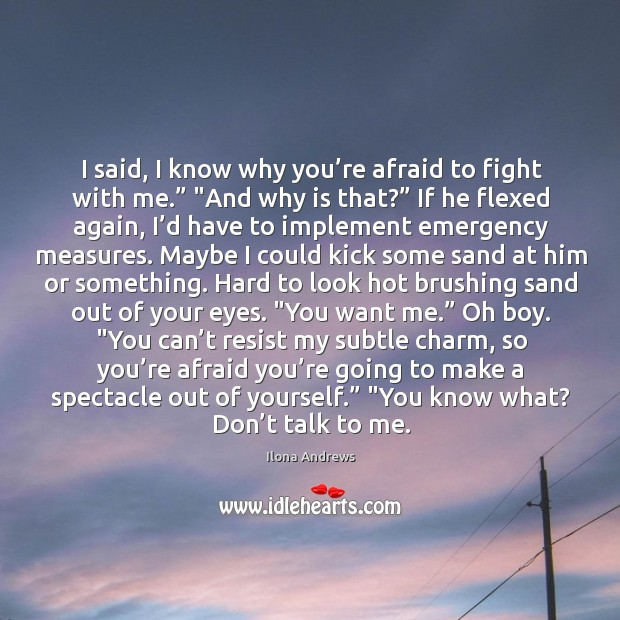 """Image, I said, I know why you're afraid to fight with me."""" """""""
