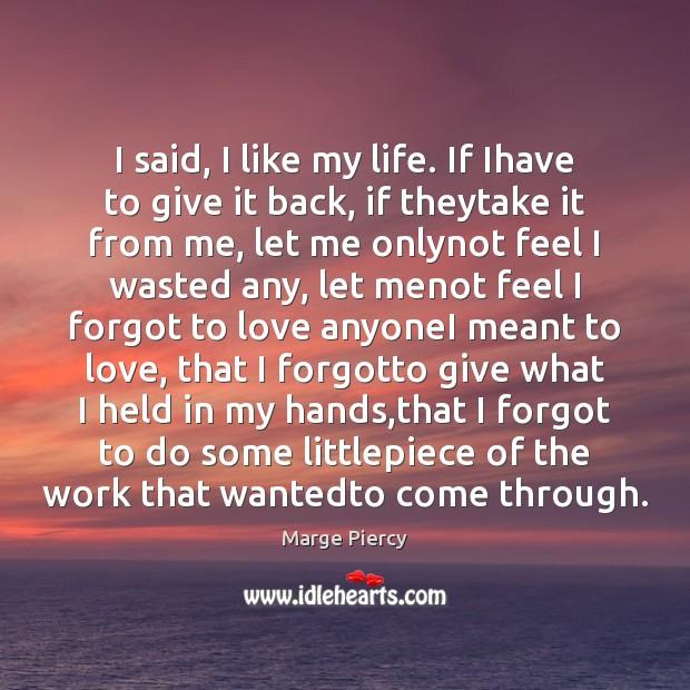 I said, I like my life. If Ihave to give it back, Image