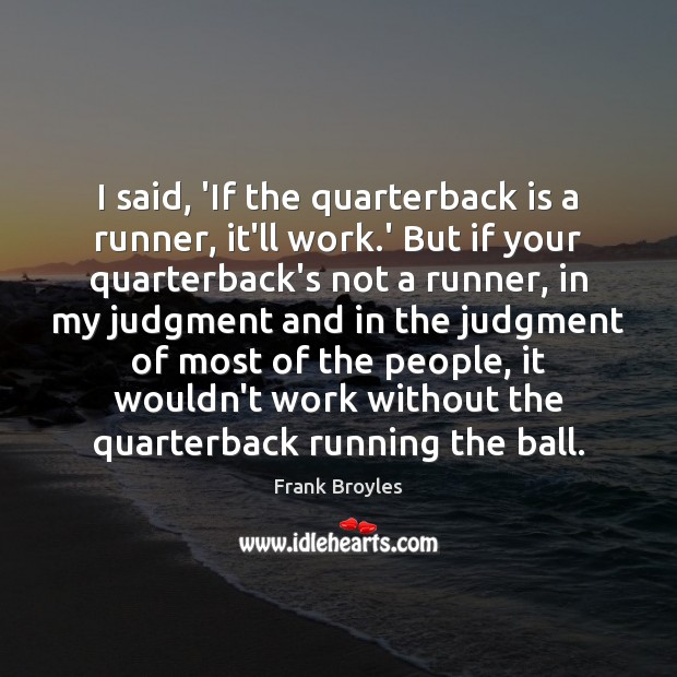I said, 'If the quarterback is a runner, it'll work.' But Image