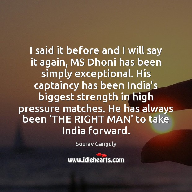 I said it before and I will say it again, MS Dhoni Image