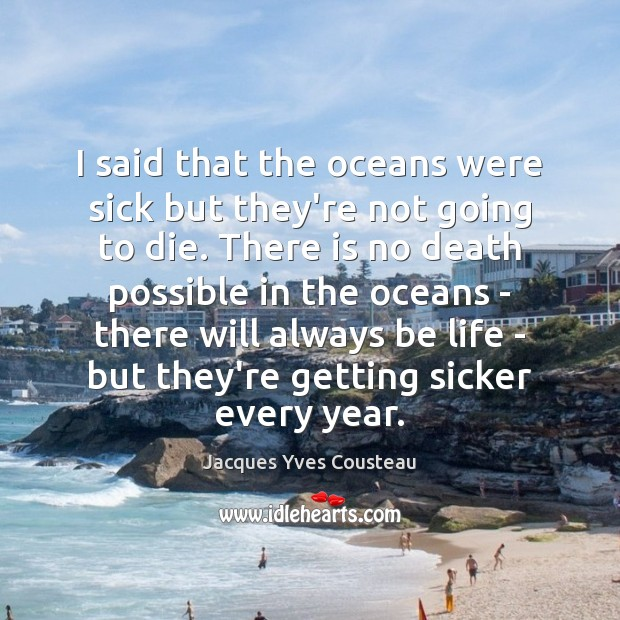 Image, I said that the oceans were sick but they're not going to