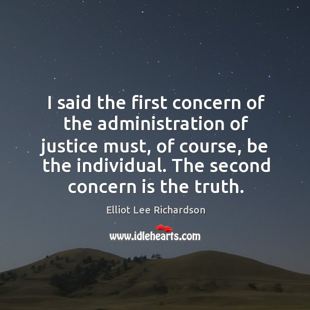 Image, I said the first concern of the administration of justice must, of course, be the individual.