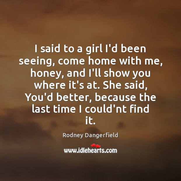 I said to a girl I'd been seeing, come home with me, Image