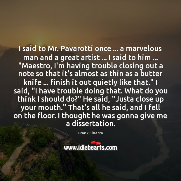 I said to Mr. Pavarotti once … a marvelous man and a great Frank Sinatra Picture Quote