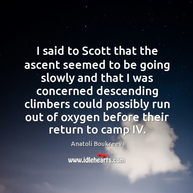 Image, I said to scott that the ascent seemed to be going slowly and that I was concerned