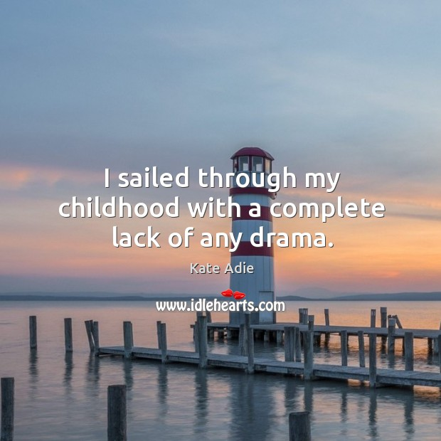 Image, I sailed through my childhood with a complete lack of any drama.