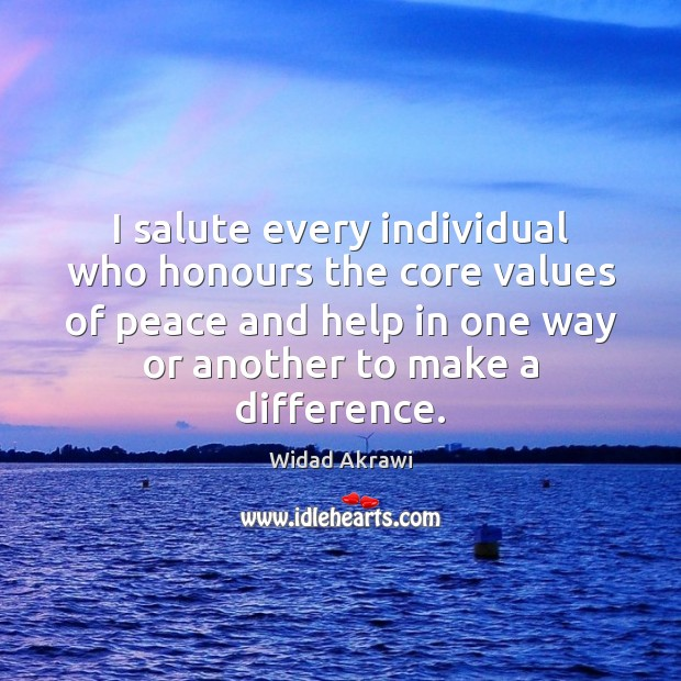 I salute every individual who honours the core values of peace and Widad Akrawi Picture Quote