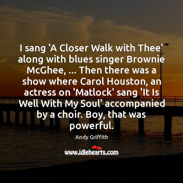 Image, I sang 'A Closer Walk with Thee' along with blues singer Brownie