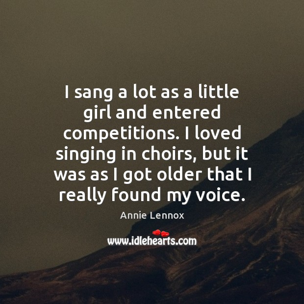 Image, I sang a lot as a little girl and entered competitions. I