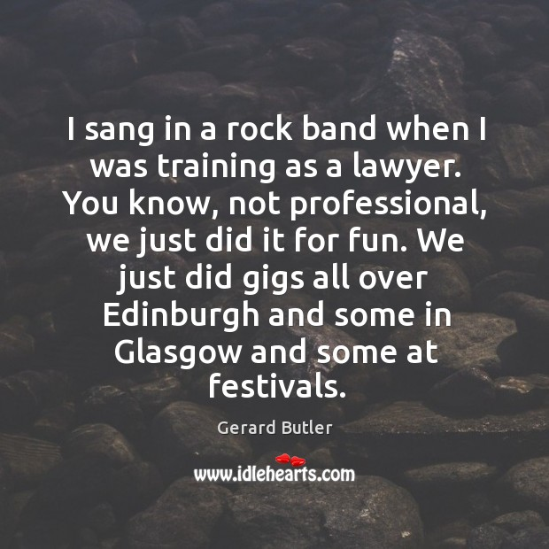 I sang in a rock band when I was training as a lawyer. Image