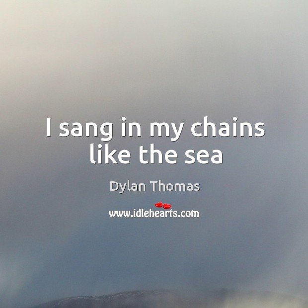 I sang in my chains like the sea Image