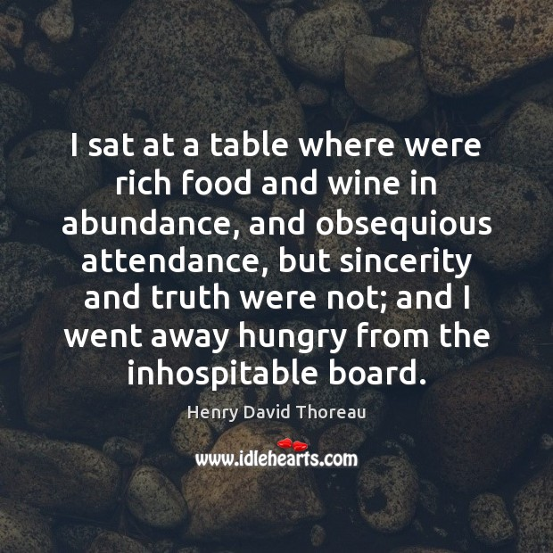 I sat at a table where were rich food and wine in Henry David Thoreau Picture Quote
