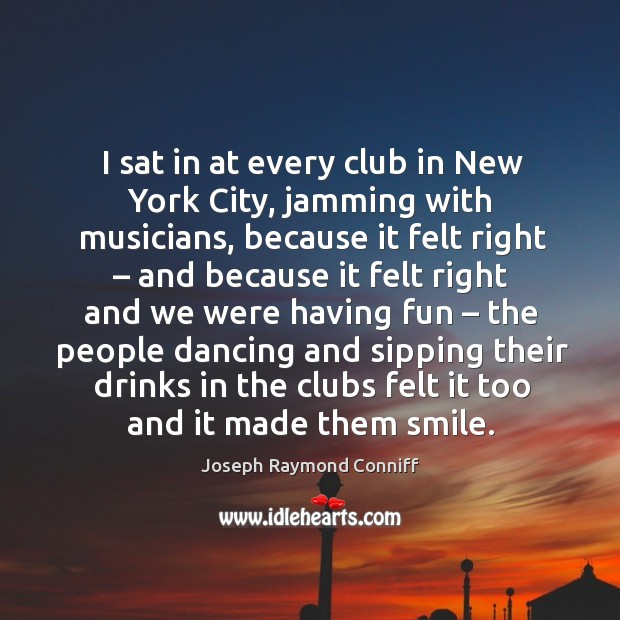 I sat in at every club in new york city, jamming with musicians, because it felt right Image
