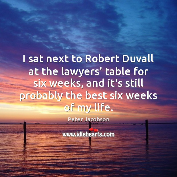 I sat next to Robert Duvall at the lawyers' table for six Peter Jacobson Picture Quote