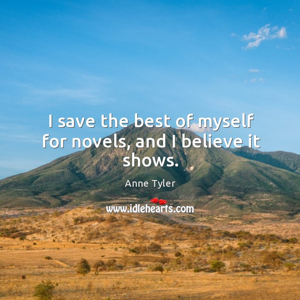 Image, I save the best of myself for novels, and I believe it shows.