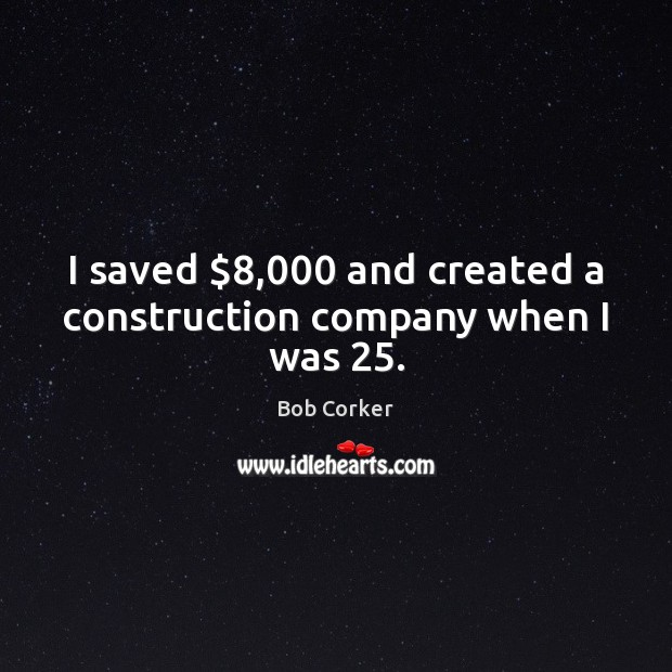 I saved $8,000 and created a construction company when I was 25. Image