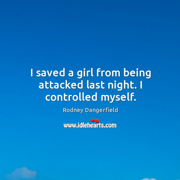 Image, I saved a girl from being attacked last night. I controlled myself.