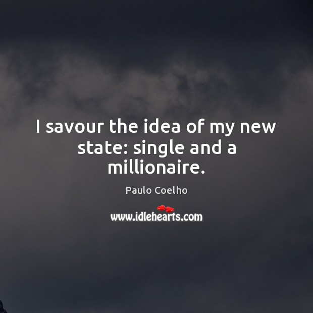 I savour the idea of my new state: single and a millionaire. Image