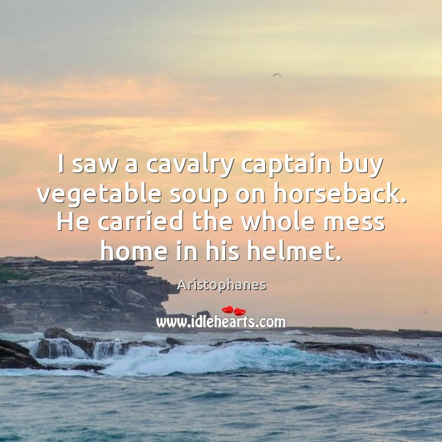 Image, I saw a cavalry captain buy vegetable soup on horseback. He carried