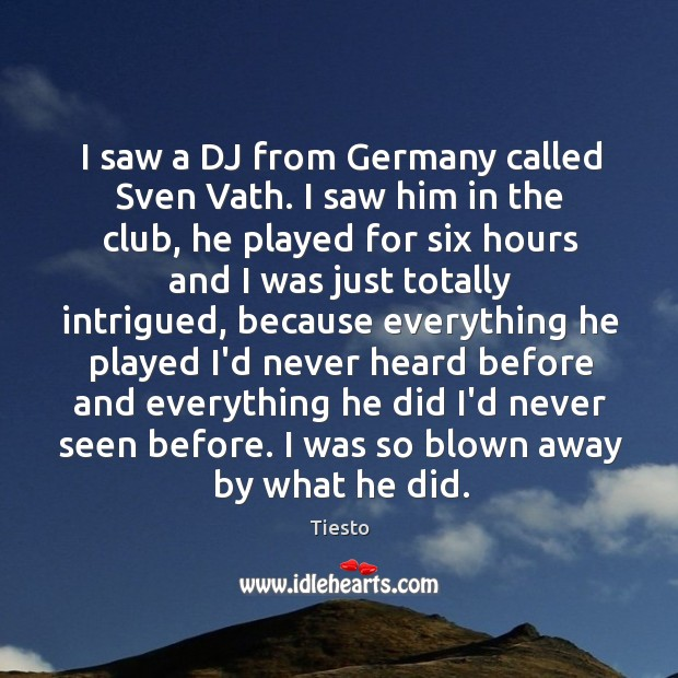 I saw a DJ from Germany called Sven Vath. I saw him Tiesto Picture Quote