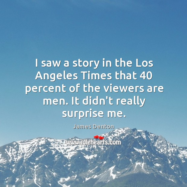 I saw a story in the Los Angeles Times that 40 percent of Image