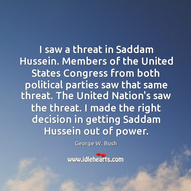 Image about I saw a threat in Saddam Hussein. Members of the United States