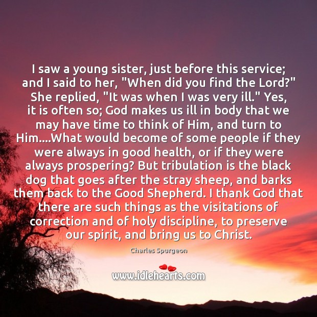 Image, I saw a young sister, just before this service; and I said