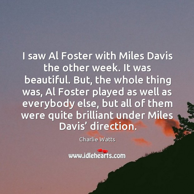 I saw al foster with miles davis the other week. It was beautiful. Image