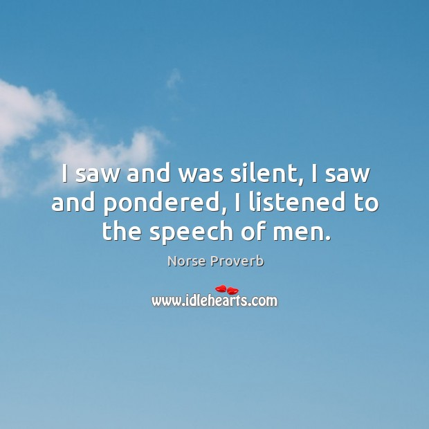 I saw and was silent, I saw and pondered, I listened to the speech of men. Norse Proverbs Image